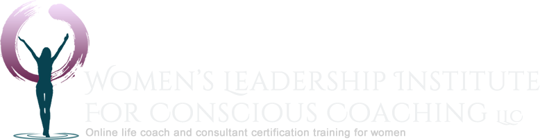 Women's Leadership Institute for Conscious Coaching, LLC | Online Life Coach Training